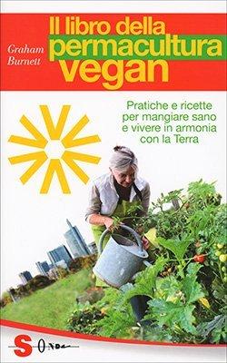"""Anteprima del libro """"Il Libro della Permacultura Vegan"""" di Graham Burnett"""