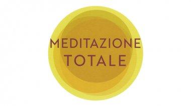 """Che cosa significa meditazione """"totale""""?"""